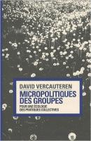 VERCAUTEREN, David (dir) - Micropolitique des groupes - Paris - Les prairies ordinaires - 2011 - 256 p