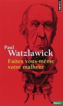Faites vous-même votre malheur, Paul Watzlawick, éditions Points