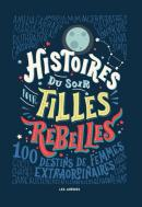 Histoires du soir pour filles rebelles  - Elena Favilli et Francesca Cavallo - éditions Les Arènes