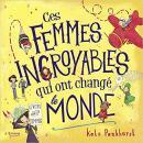 Ces femmes incroyables qui ont changé le monde - Kate Pankhurst - éditions Kimane
