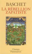 La Rebellion Zapatiste, insurrection indienne et résistance planétaire - Jérôme Baschet - éditions Flammarion