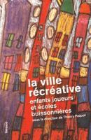 La ville récréative - Enfants joueurs et écoles buissonnières / Thierry Paquot / éditions Infolio